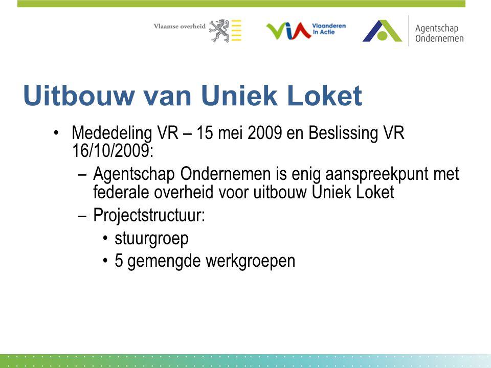 Uitbouw van Uniek Loket Mededeling VR – 15 mei 2009 en Beslissing VR 16/10/2009: –Agentschap Ondernemen is enig aanspreekpunt met federale overheid vo