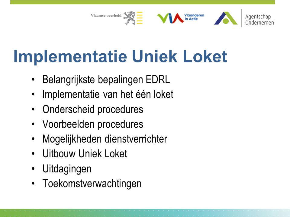 Implementatie Uniek Loket Belangrijkste bepalingen EDRL Implementatie van het één loket Onderscheid procedures Voorbeelden procedures Mogelijkheden di