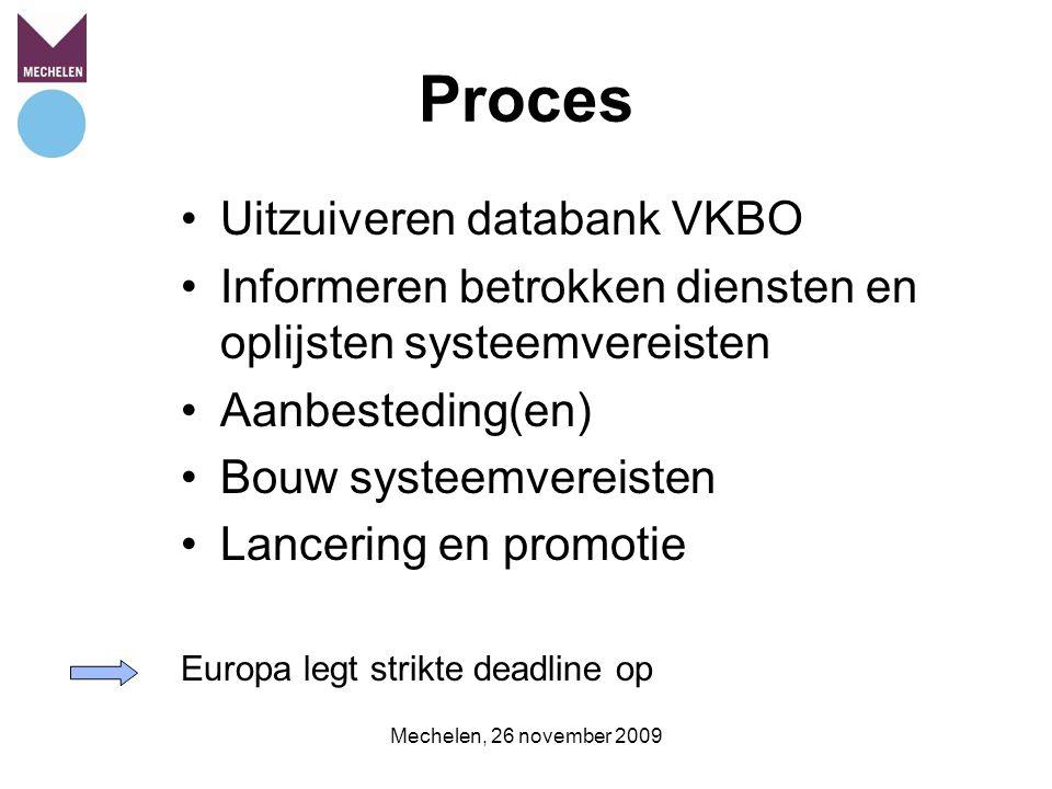 Mechelen, 26 november 2009 Proces Uitzuiveren databank VKBO Informeren betrokken diensten en oplijsten systeemvereisten Aanbesteding(en) Bouw systeemvereisten Lancering en promotie Europa legt strikte deadline op