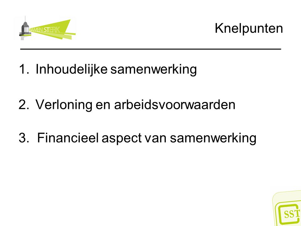 Knelpunten 1.Inhoudelijke samenwerking 2.Verloning en arbeidsvoorwaarden 3.