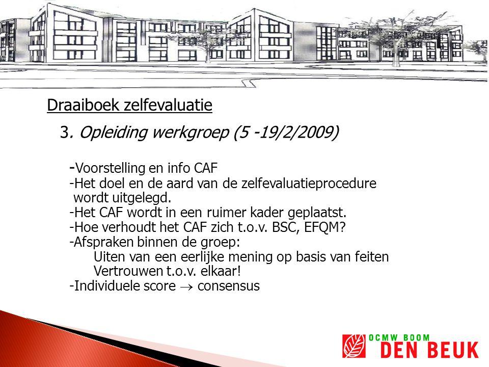 3. Opleiding werkgroep (5 -19/2/2009) - Voorstelling en info CAF -Het doel en de aard van de zelfevaluatieprocedure wordt uitgelegd. -Het CAF wordt in