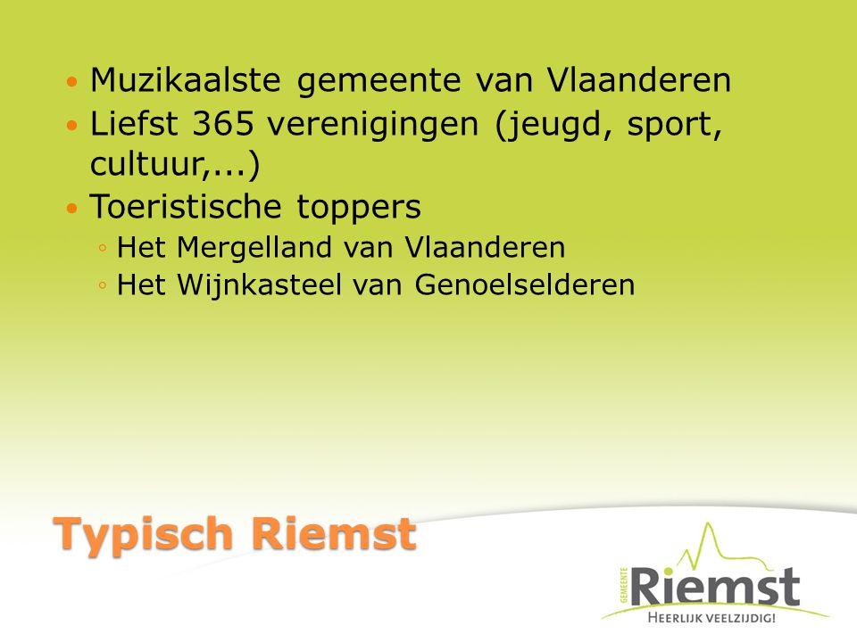Typisch Riemst Muzikaalste gemeente van Vlaanderen Liefst 365 verenigingen (jeugd, sport, cultuur,...) Toeristische toppers ◦Het Mergelland van Vlaanderen ◦Het Wijnkasteel van Genoelselderen