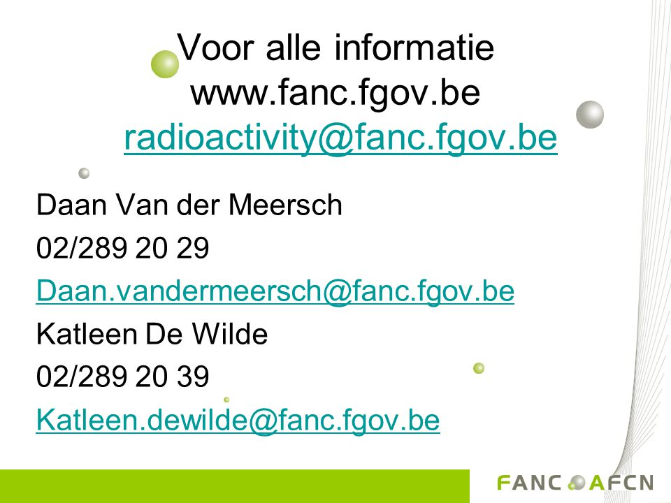 Voor alle informatie www.fanc.fgov.be radioactivity@fanc.fgov.beradioactivity@fanc.fgov.be Daan Van der Meersch 02/289 20 29 Daan.vandermeersch@fanc.f