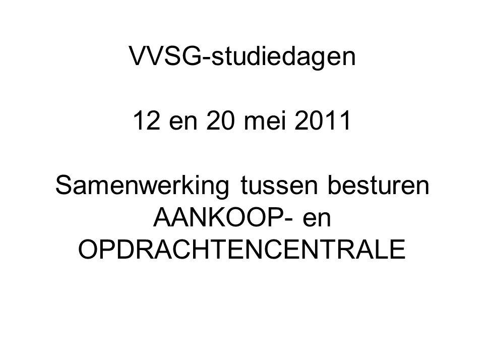 VVSG-studiedagen 12 en 20 mei 2011 Samenwerking tussen besturen AANKOOP- en OPDRACHTENCENTRALE