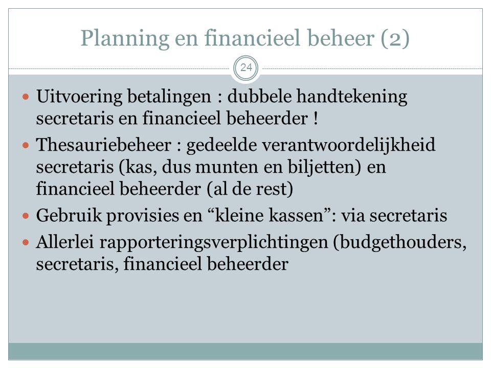 Planning en financieel beheer (2) Uitvoering betalingen : dubbele handtekening secretaris en financieel beheerder .