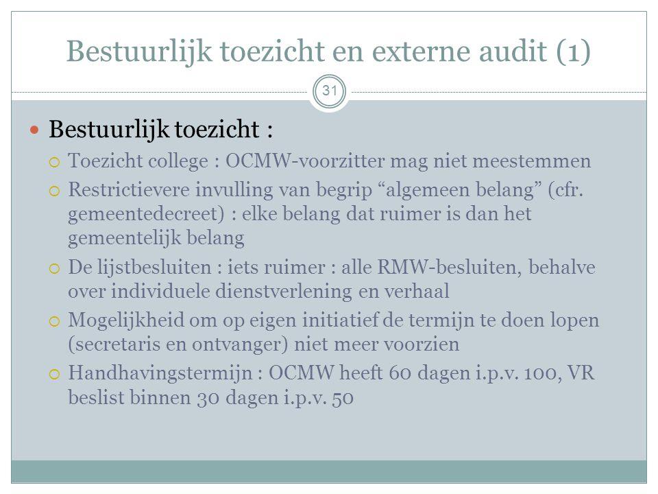 Bestuurlijk toezicht en externe audit (1) Bestuurlijk toezicht :  Toezicht college : OCMW-voorzitter mag niet meestemmen  Restrictievere invulling van begrip algemeen belang (cfr.
