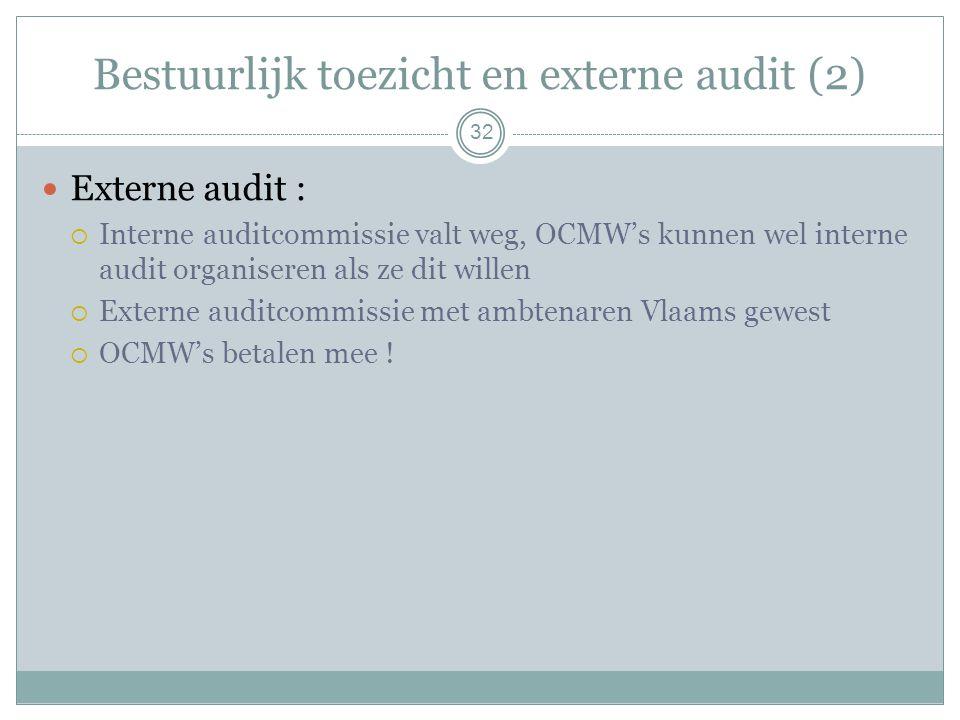 Bestuurlijk toezicht en externe audit (2) Externe audit :  Interne auditcommissie valt weg, OCMW's kunnen wel interne audit organiseren als ze dit willen  Externe auditcommissie met ambtenaren Vlaams gewest  OCMW's betalen mee .