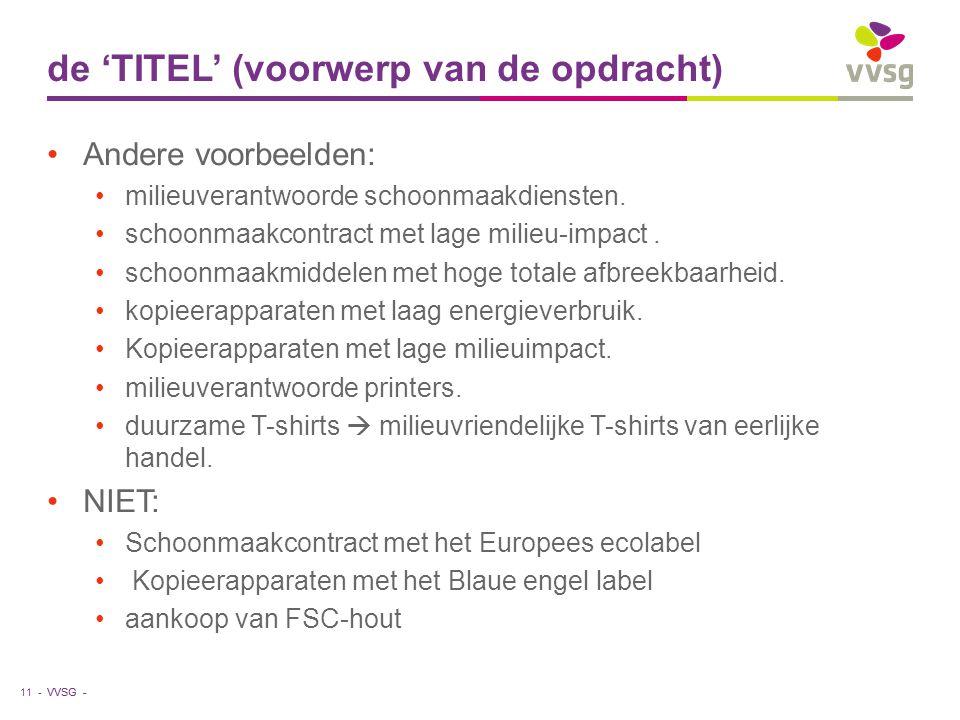 VVSG - de 'TITEL' (voorwerp van de opdracht) Andere voorbeelden: milieuverantwoorde schoonmaakdiensten. schoonmaakcontract met lage milieu-impact. sch