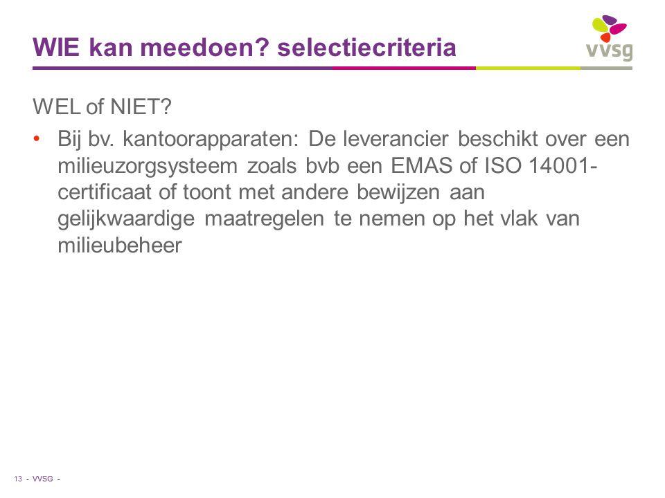 VVSG - WIE kan meedoen? selectiecriteria WEL of NIET? Bij bv. kantoorapparaten: De leverancier beschikt over een milieuzorgsysteem zoals bvb een EMAS