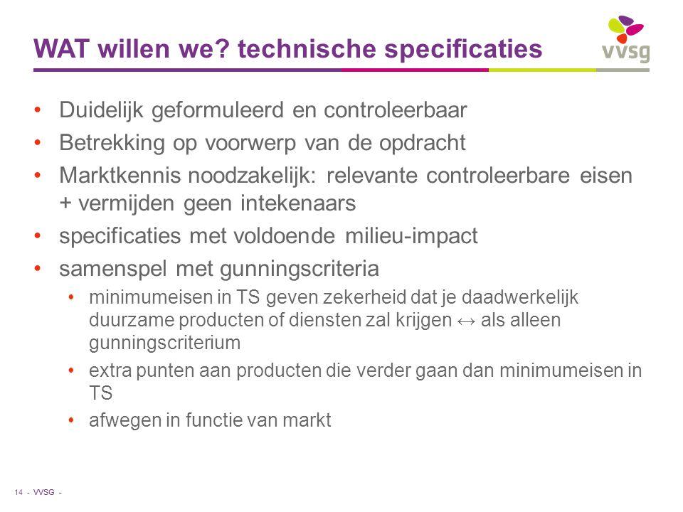 VVSG - WAT willen we? technische specificaties Duidelijk geformuleerd en controleerbaar Betrekking op voorwerp van de opdracht Marktkennis noodzakelij