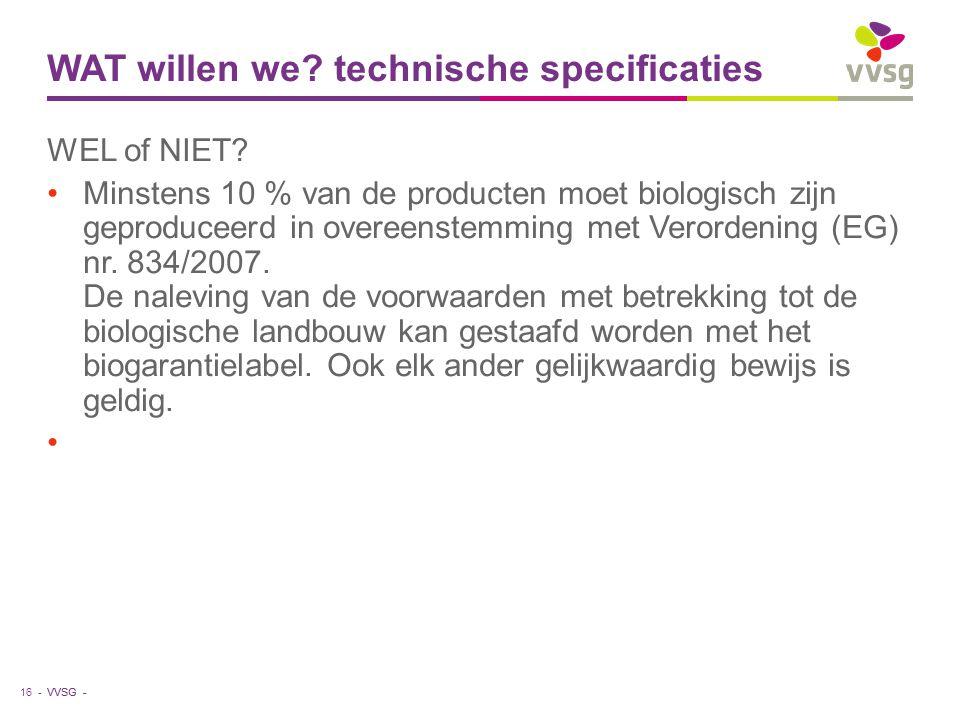 VVSG - WAT willen we? technische specificaties WEL of NIET? Minstens 10 % van de producten moet biologisch zijn geproduceerd in overeenstemming met Ve