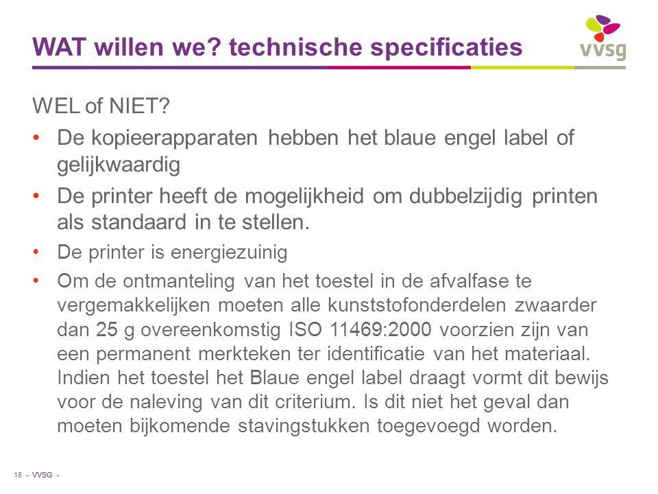 VVSG - WAT willen we? technische specificaties WEL of NIET? De kopieerapparaten hebben het blaue engel label of gelijkwaardig De printer heeft de moge