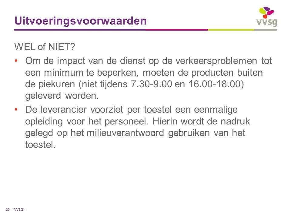 VVSG - Uitvoeringsvoorwaarden WEL of NIET? Om de impact van de dienst op de verkeersproblemen tot een minimum te beperken, moeten de producten buiten