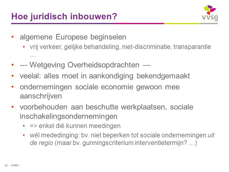 VVSG - Hoe juridisch inbouwen? algemene Europese beginselen vrij verkeer, gelijke behandeling, niet-discriminatie, transparantie … --- Wetgeving Overh