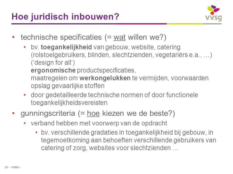 VVSG - Hoe juridisch inbouwen? technische specificaties (= wat willen we?) bv. toegankelijkheid van gebouw, website, catering (rolstoelgebruikers, bli