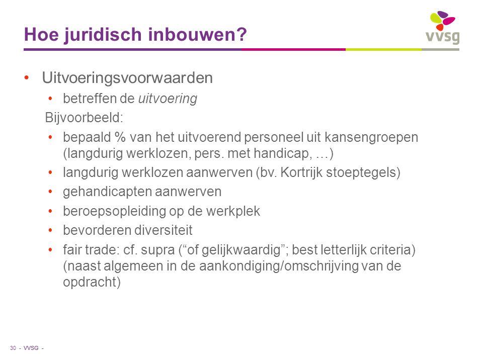 VVSG - Hoe juridisch inbouwen? Uitvoeringsvoorwaarden betreffen de uitvoering Bijvoorbeeld: bepaald % van het uitvoerend personeel uit kansengroepen (