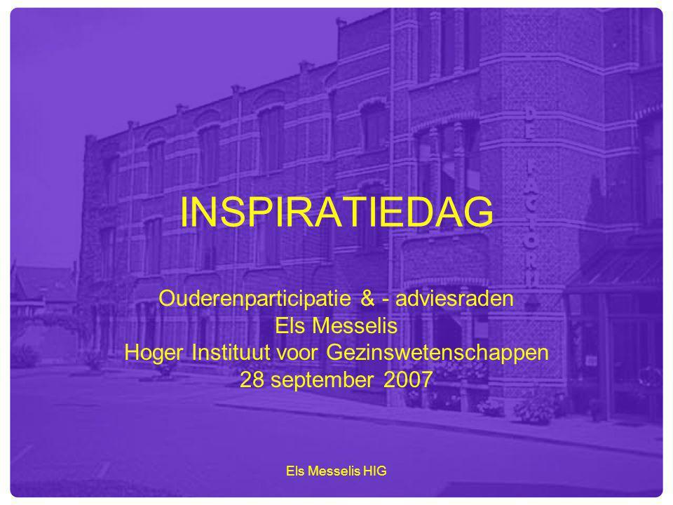 Els Messelis HIG INSPIRATIEDAG Ouderenparticipatie & - adviesraden Els Messelis Hoger Instituut voor Gezinswetenschappen 28 september 2007