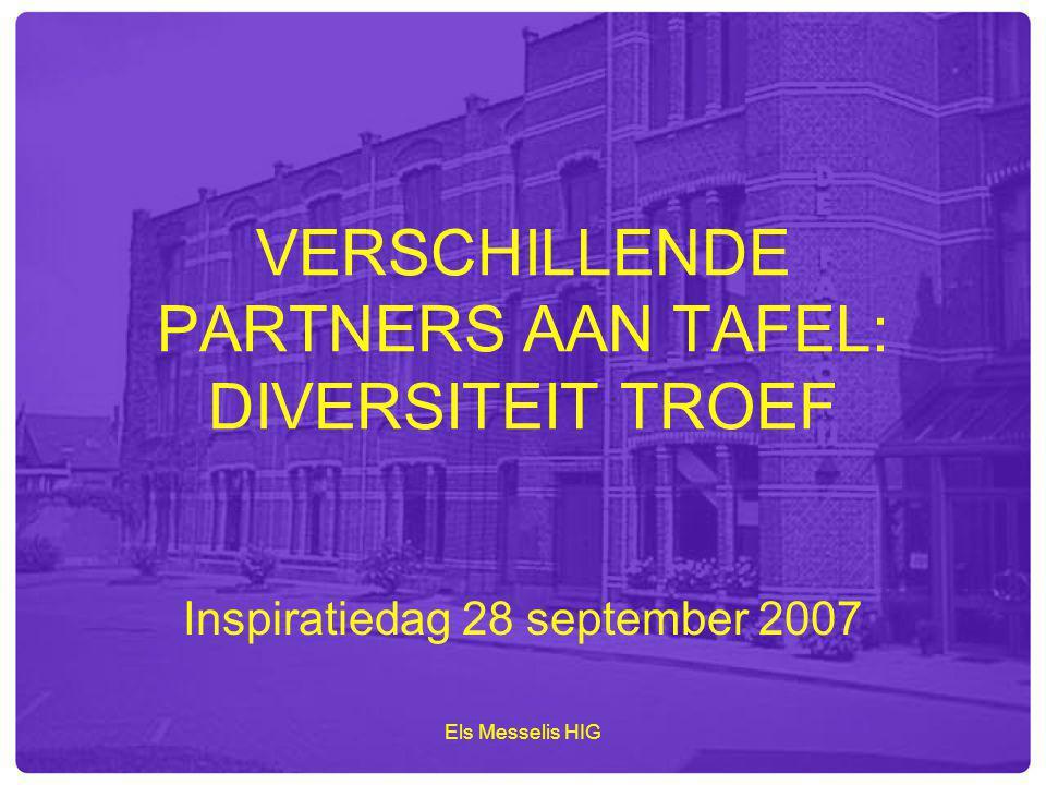 Els Messelis HIG VERSCHILLENDE PARTNERS AAN TAFEL: DIVERSITEIT TROEF Inspiratiedag 28 september 2007