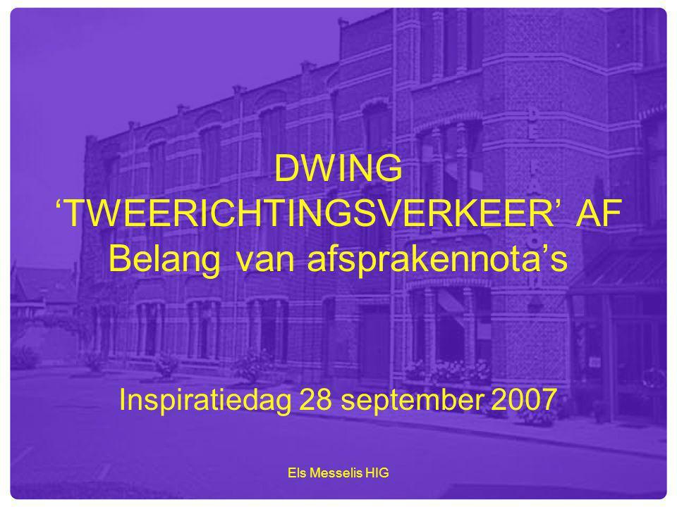 Els Messelis HIG DWING 'TWEERICHTINGSVERKEER' AF Belang van afsprakennota's Inspiratiedag 28 september 2007