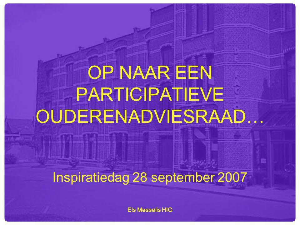 Els Messelis HIG OP NAAR EEN PARTICIPATIEVE OUDERENADVIESRAAD… Inspiratiedag 28 september 2007
