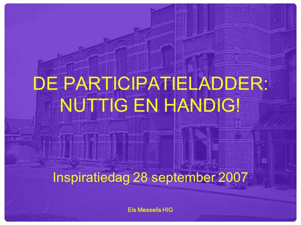 Els Messelis HIG DE PARTICIPATIELADDER: NUTTIG EN HANDIG! Inspiratiedag 28 september 2007