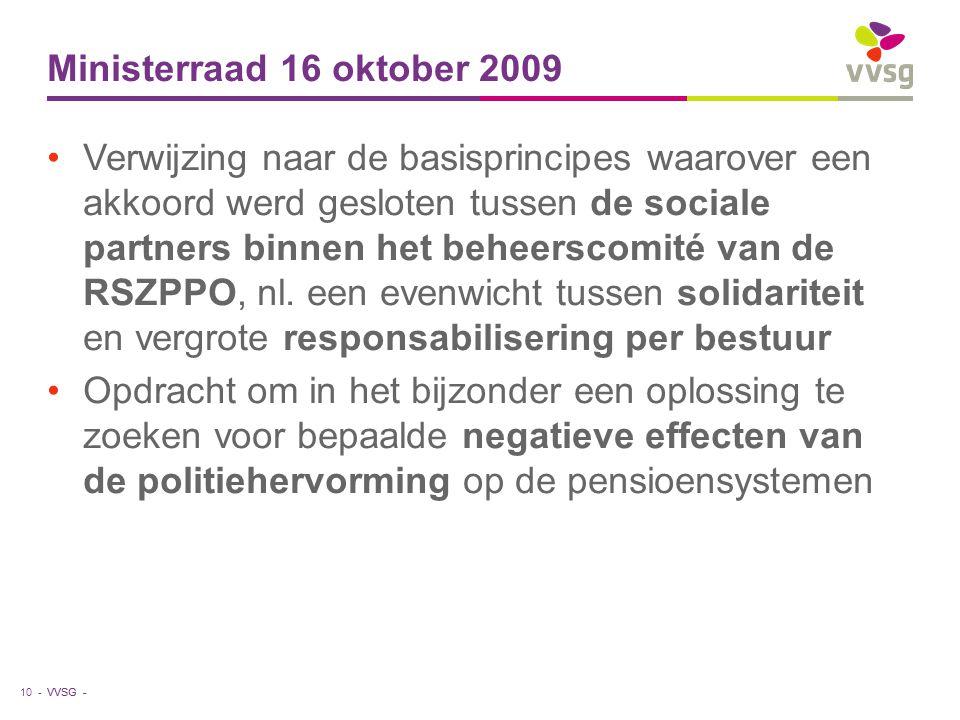 VVSG - Ministerraad 16 oktober 2009 Verwijzing naar de basisprincipes waarover een akkoord werd gesloten tussen de sociale partners binnen het beheerscomité van de RSZPPO, nl.