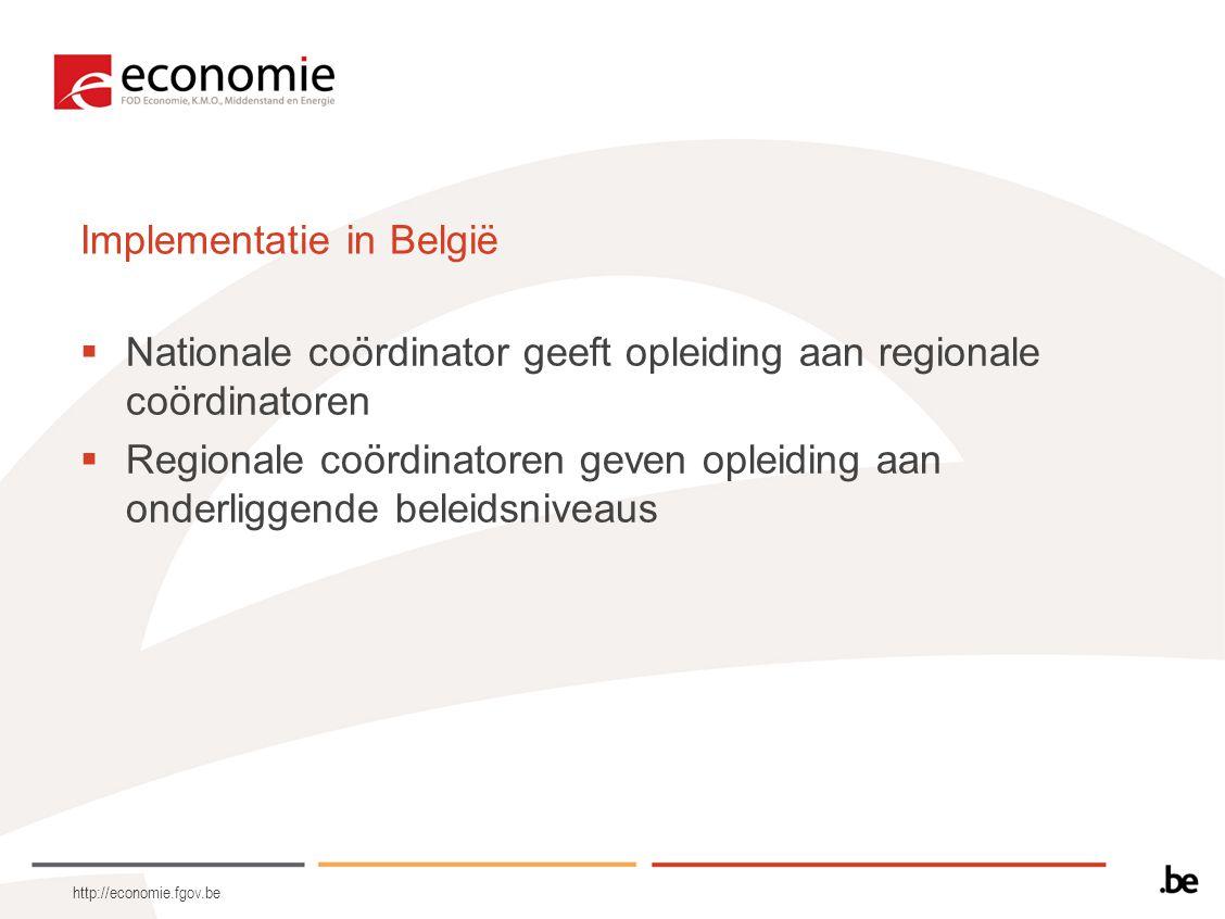 http://economie.fgov.be Implementatie in België  Nationale coördinator geeft opleiding aan regionale coördinatoren  Regionale coördinatoren geven opleiding aan onderliggende beleidsniveaus