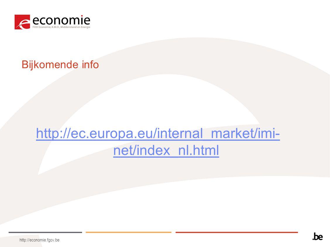 http://economie.fgov.be Bijkomende info http://ec.europa.eu/internal_market/imi- net/index_nl.html