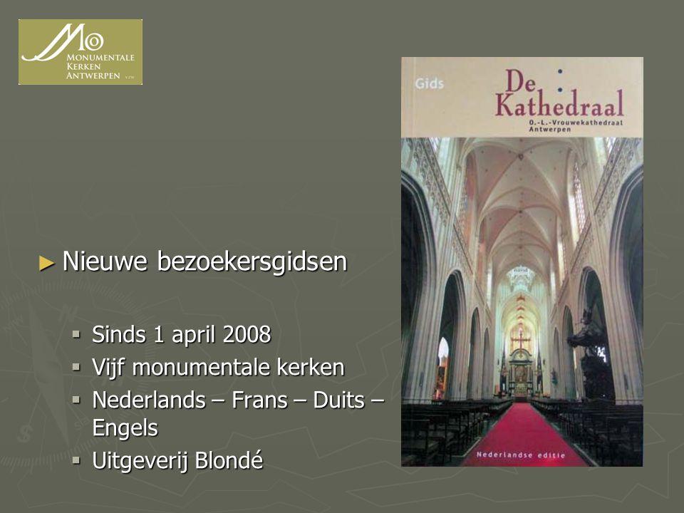 ► Nieuwe bezoekersgidsen  Sinds 1 april 2008  Vijf monumentale kerken  Nederlands – Frans – Duits – Engels  Uitgeverij Blondé
