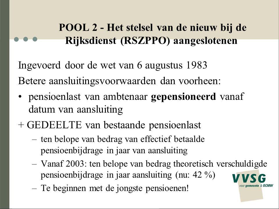 POOL 2 - Het stelsel van de nieuw bij de Rijksdienst (RSZPPO) aangeslotenen Ingevoerd door de wet van 6 augustus 1983 Betere aansluitingsvoorwaarden d