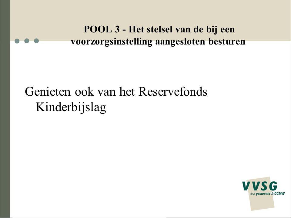 POOL 3 - Het stelsel van de bij een voorzorgsinstelling aangesloten besturen Genieten ook van het Reservefonds Kinderbijslag