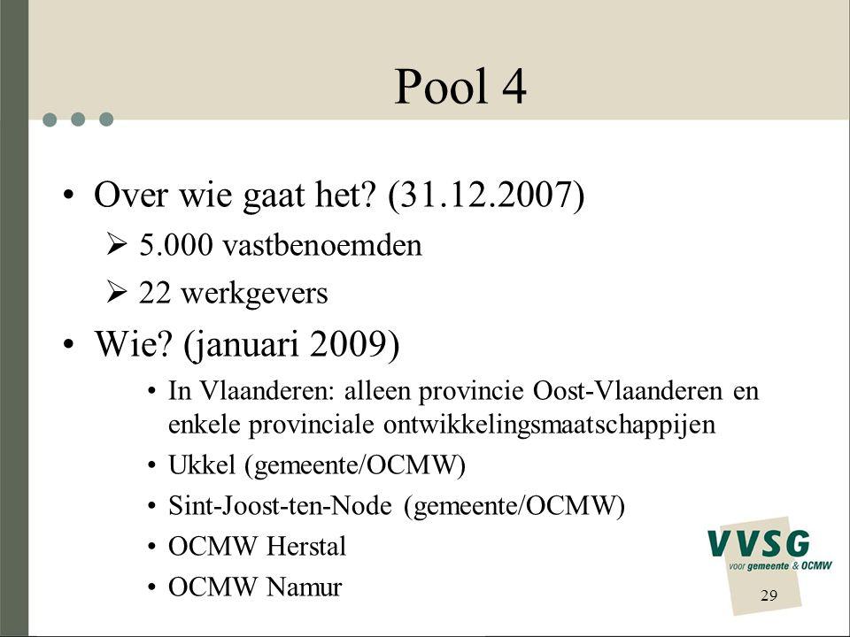POOL 3 & 4 Aandeel werkgevers (31.12.2007): * België: 127 op 1.371 of 9,26 % * Vlaanderen: 65 op 720 of 9,03 % * Wallonië: 25 op 592 of 4,22 % * Brussel-Hoofdstad: 37 op 59 of 62,71 % Aandeel vastbenoemden: * Koppen: 34.260 op 110.692 of 30,95 % * VTE: 31.338 op 96.780 of 32,38 %