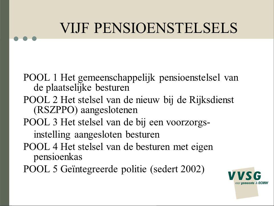 VIJF PENSIOENSTELSELS POOL 1 Het gemeenschappelijk pensioenstelsel van de plaatselijke besturen POOL 2 Het stelsel van de nieuw bij de Rijksdienst (RS