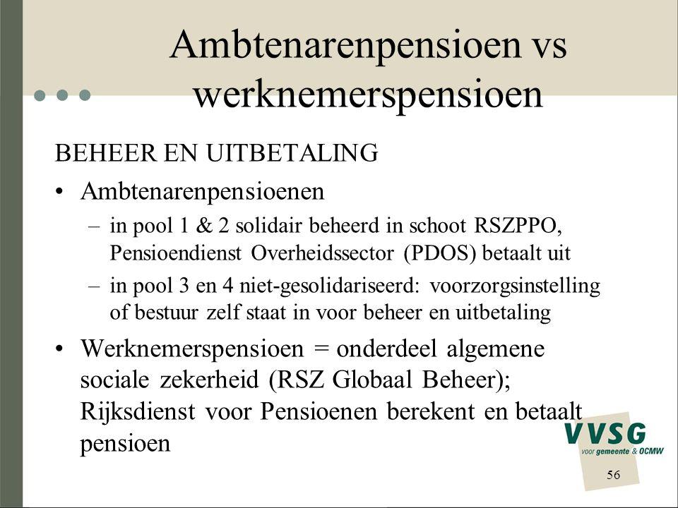 Ambtenarenpensioen vs werknemerspensioen BEHEER EN UITBETALING Ambtenarenpensioenen –in pool 1 & 2 solidair beheerd in schoot RSZPPO, Pensioendienst O