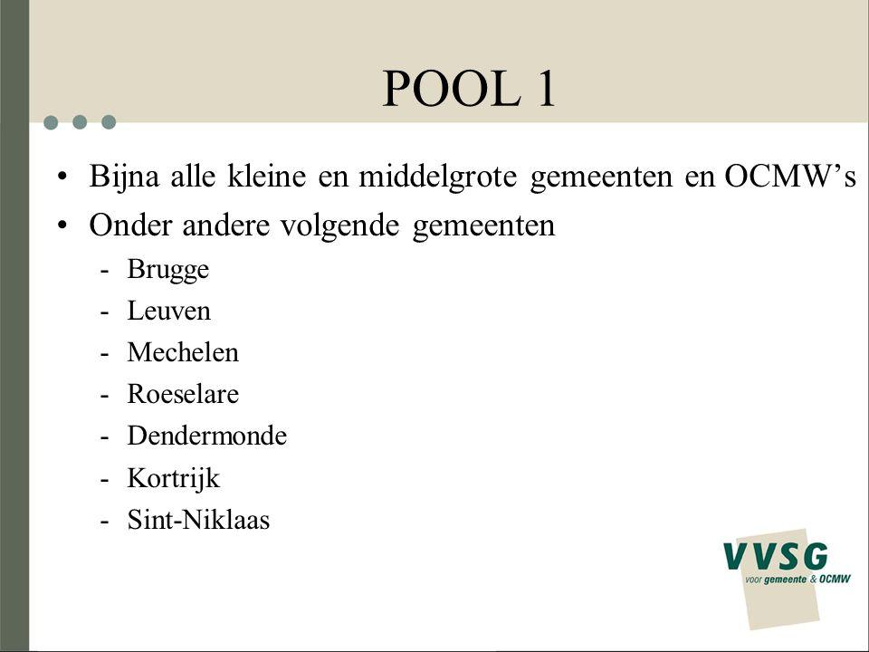 POOL 1 Bijna alle kleine en middelgrote gemeenten en OCMW's Onder andere volgende gemeenten -Brugge -Leuven -Mechelen -Roeselare -Dendermonde -Kortrij