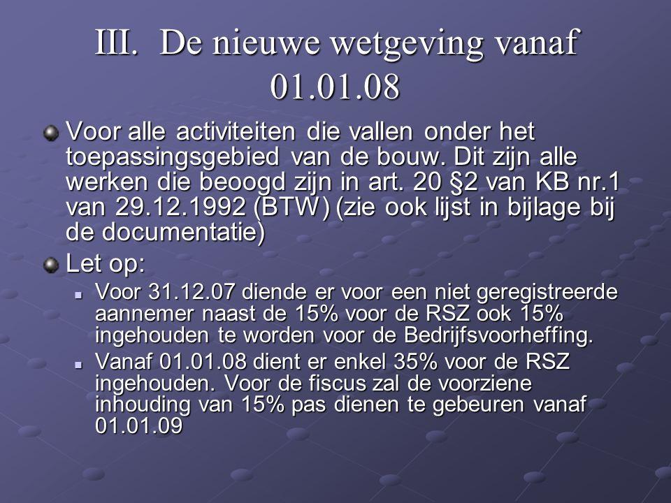 III. De nieuwe wetgeving vanaf 01.01.08 Voor alle activiteiten die vallen onder het toepassingsgebied van de bouw. Dit zijn alle werken die beoogd zij