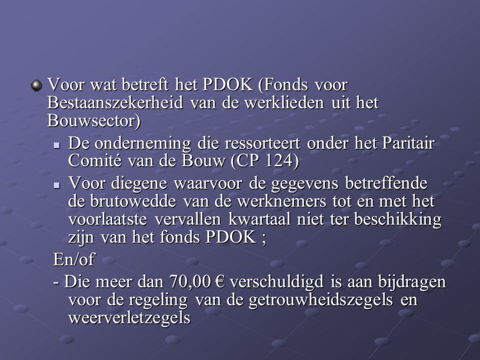 Voor wat betreft het PDOK (Fonds voor Bestaanszekerheid van de werklieden uit het Bouwsector) De onderneming die ressorteert onder het Paritair Comité