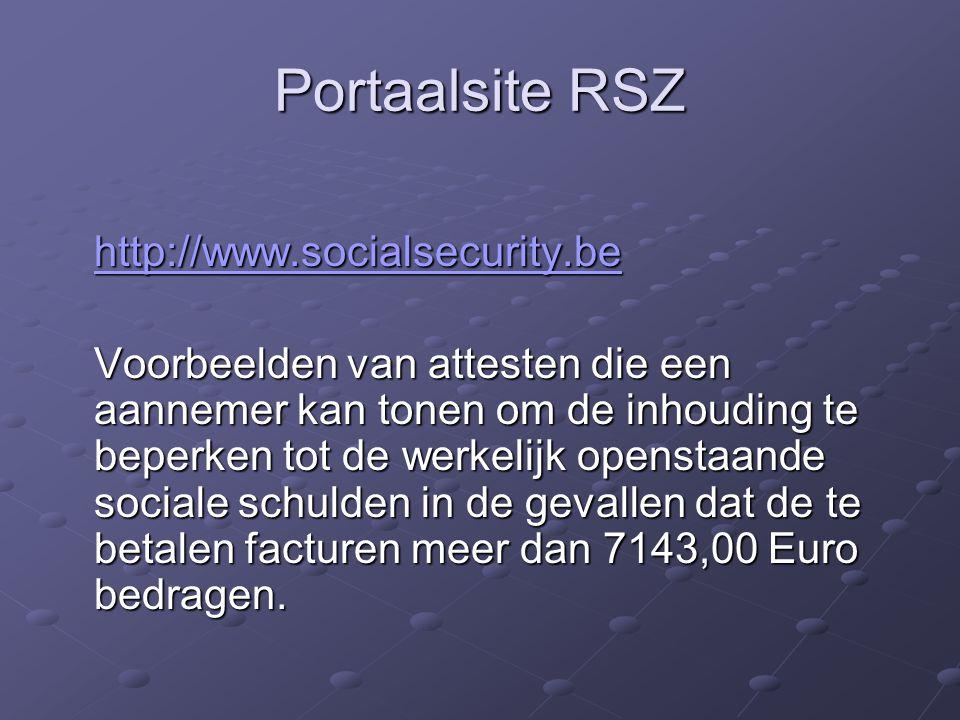 Portaalsite RSZ http://www.socialsecurity.be Voorbeelden van attesten die een aannemer kan tonen om de inhouding te beperken tot de werkelijk openstaa