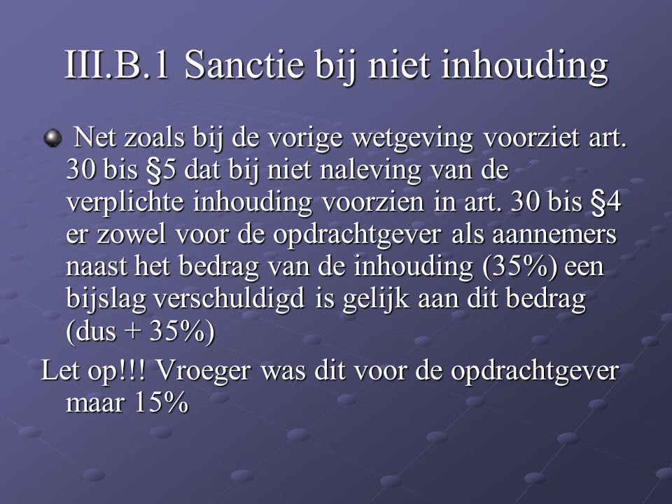 III.B.1 Sanctie bij niet inhouding Net zoals bij de vorige wetgeving voorziet art. 30 bis §5 dat bij niet naleving van de verplichte inhouding voorzie