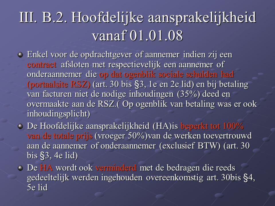 III. B.2. Hoofdelijke aansprakelijkheid vanaf 01.01.08 Enkel voor de opdrachtgever of aannemer indien zij een contract afsloten met respectievelijk ee
