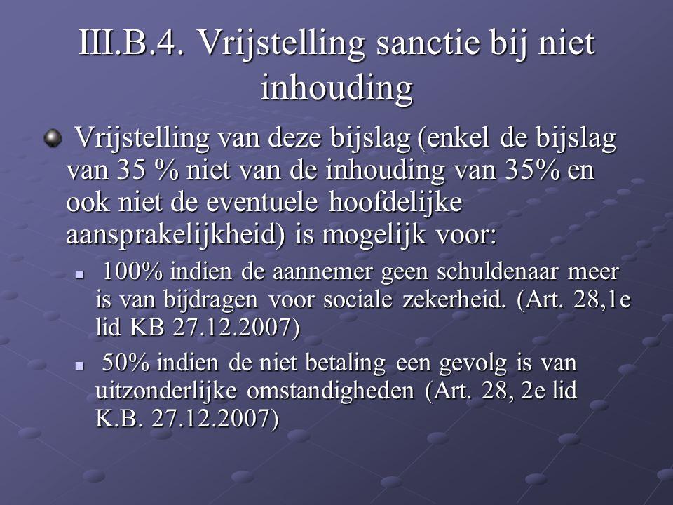 III.B.4. Vrijstelling sanctie bij niet inhouding Vrijstelling van deze bijslag (enkel de bijslag van 35 % niet van de inhouding van 35% en ook niet de
