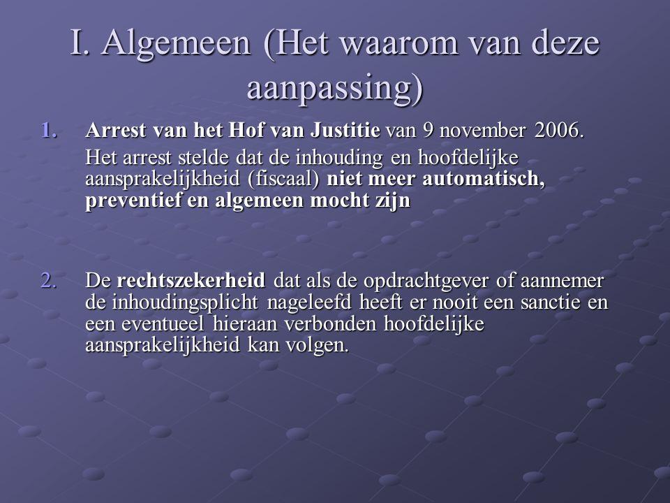 I. Algemeen (Het waarom van deze aanpassing) 1.Arrest van het Hof van Justitie van 9 november 2006. Het arrest stelde dat de inhouding en hoofdelijke