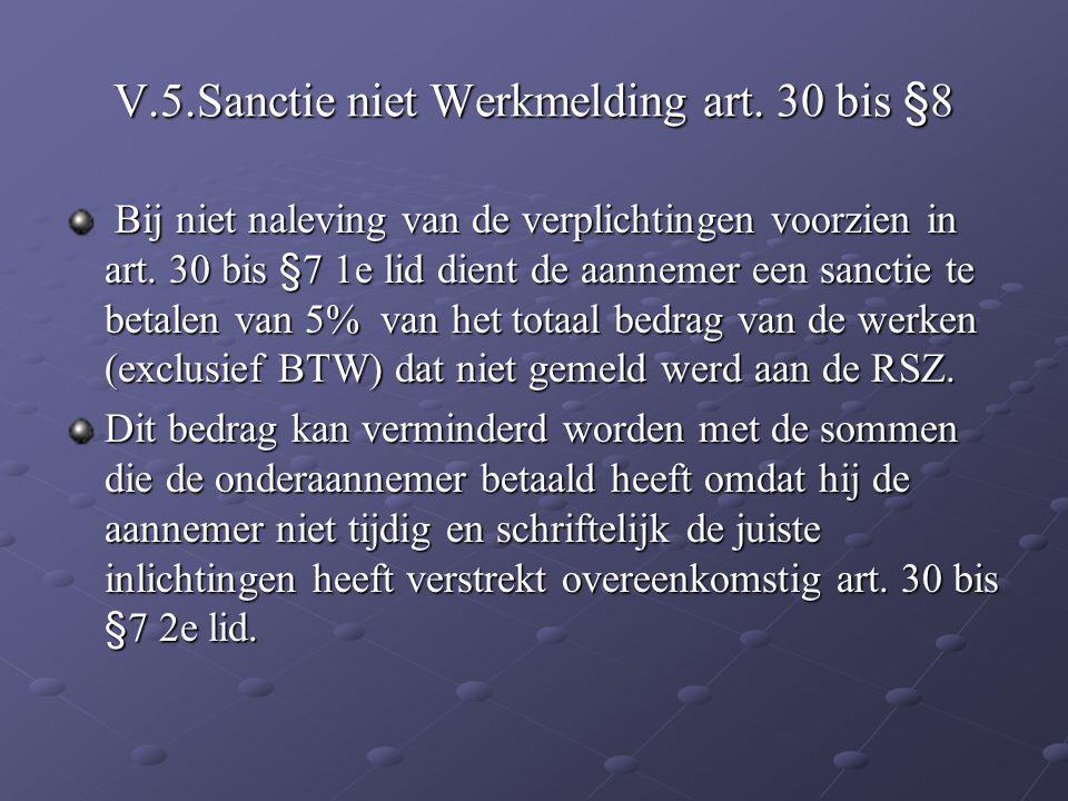 V.5.Sanctie niet Werkmelding art. 30 bis §8 Bij niet naleving van de verplichtingen voorzien in art. 30 bis §7 1e lid dient de aannemer een sanctie te