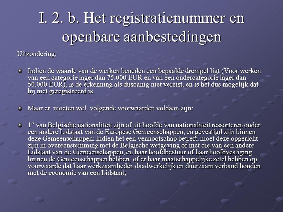 I. 2. b. Het registratienummer en openbare aanbestedingen Uitzondering: Indien de waarde van de werken beneden een bepaalde drempel ligt (Voor werken