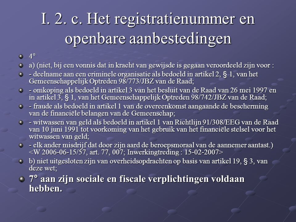 I. 2. c. Het registratienummer en openbare aanbestedingen 4° a) (niet, bij een vonnis dat in kracht van gewijsde is gegaan veroordeeld zijn voor : - d