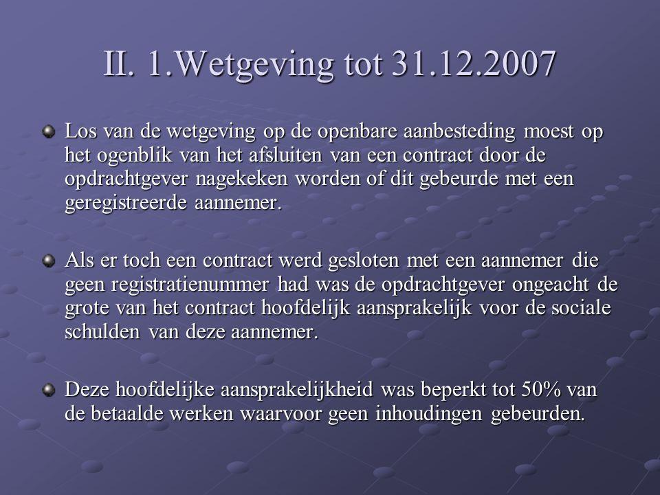 II. 1.Wetgeving tot 31.12.2007 Los van de wetgeving op de openbare aanbesteding moest op het ogenblik van het afsluiten van een contract door de opdra