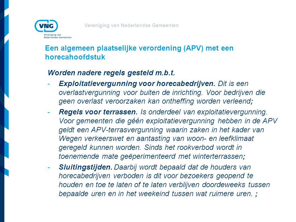 Vereniging van Nederlandse Gemeenten Een algemeen plaatselijke verordening (APV) met een horecahoofdstuk Worden nadere regels gesteld m.b.t.