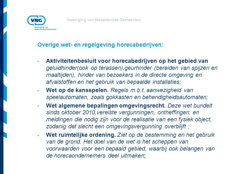 Vereniging van Nederlandse Gemeenten Overige wet- en regelgeving horecabedrijven: -Aktiviteitenbesluit voor horecabedrijven op het gebied van geluidhinder(ook op terassen),geurhinder (bereiden van spijzen en maaltijden), hinder van bezoekers in de directe omgeving en afvalstoffen en het gebruik van bepaalde installaties; -Wet op de kansspelen.
