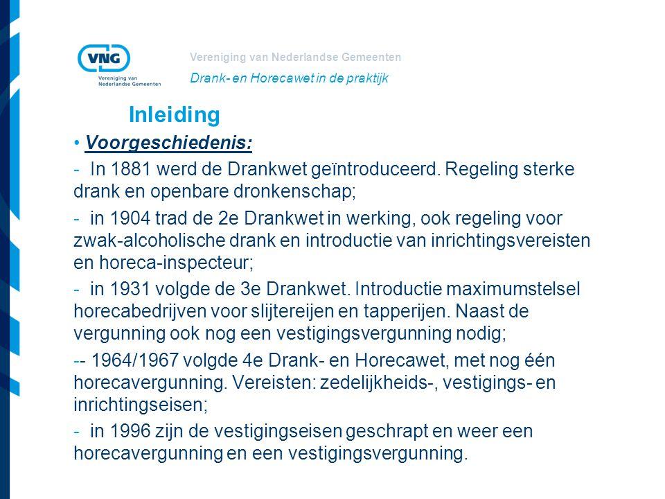 Vereniging van Nederlandse Gemeenten Drank- en Horecawet in de praktijk Voorgeschiedenis: - In 1881 werd de Drankwet geïntroduceerd.