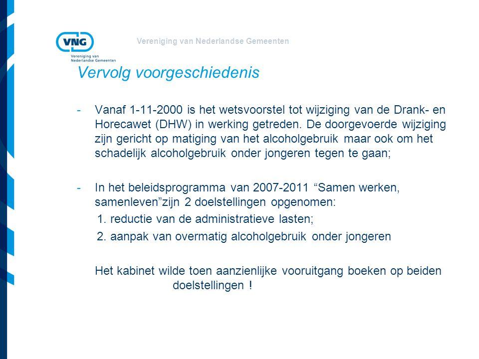 Vereniging van Nederlandse Gemeenten Vervolg voorgeschiedenis -Vanaf 1-11-2000 is het wetsvoorstel tot wijziging van de Drank- en Horecawet (DHW) in werking getreden.